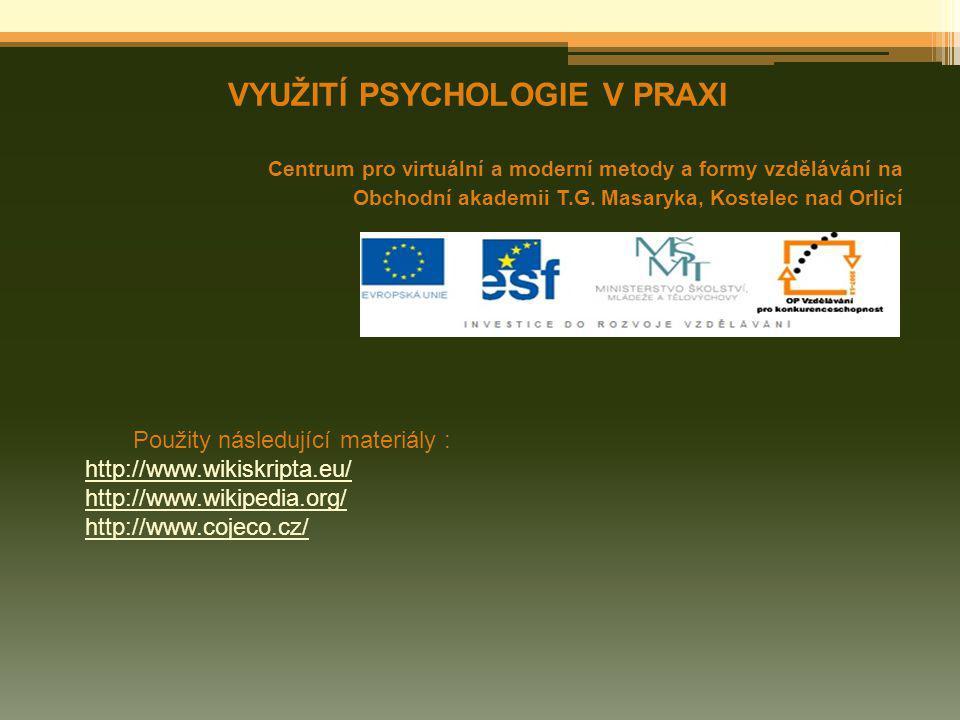 VYUŽITÍ PSYCHOLOGIE V PRAXI Centrum pro virtuální a moderní metody a formy vzdělávání na Obchodní akademii T.G. Masaryka, Kostelec nad Orlicí Použity