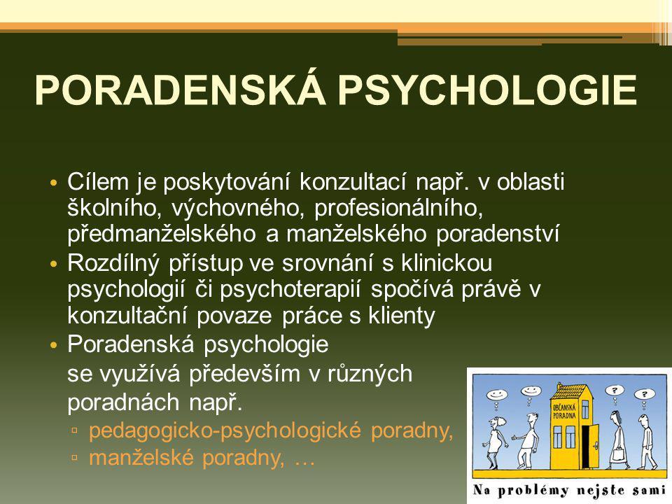 PORADENSKÁ PSYCHOLOGIE Cílem je poskytování konzultací např. v oblasti školního, výchovného, profesionálního, předmanželského a manželského poradenstv