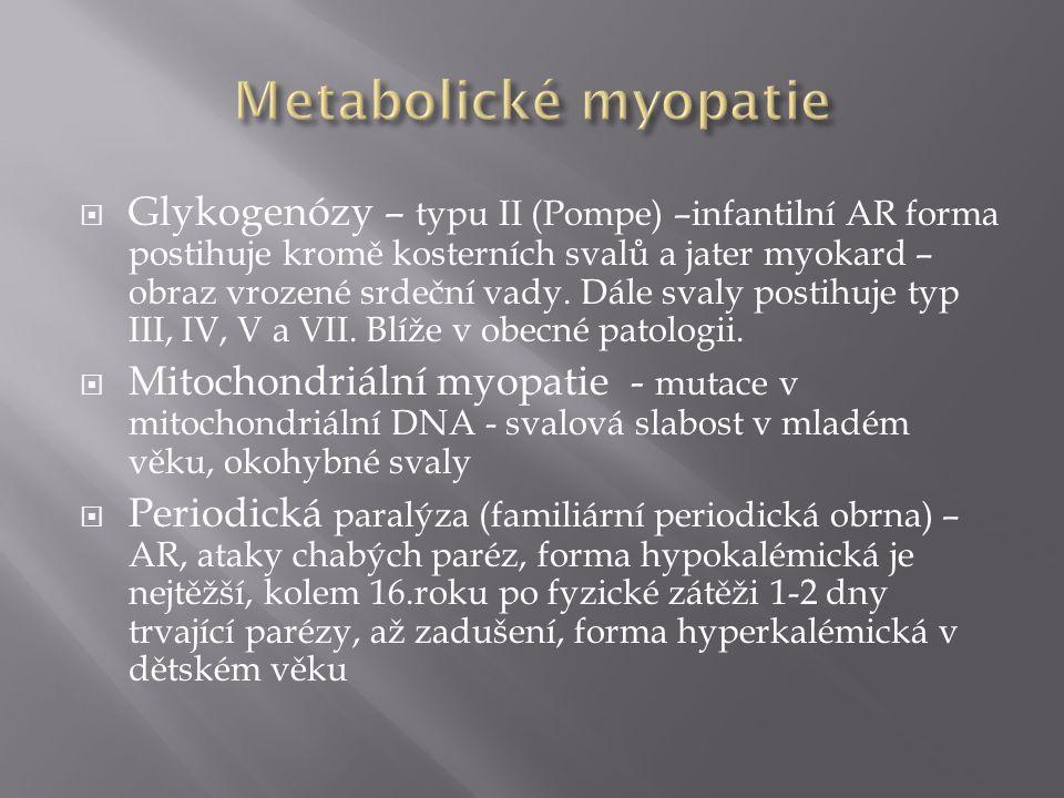  Glykogenózy – typu II (Pompe) –infantilní AR forma postihuje kromě kosterních svalů a jater myokard – obraz vrozené srdeční vady. Dále svaly postihu