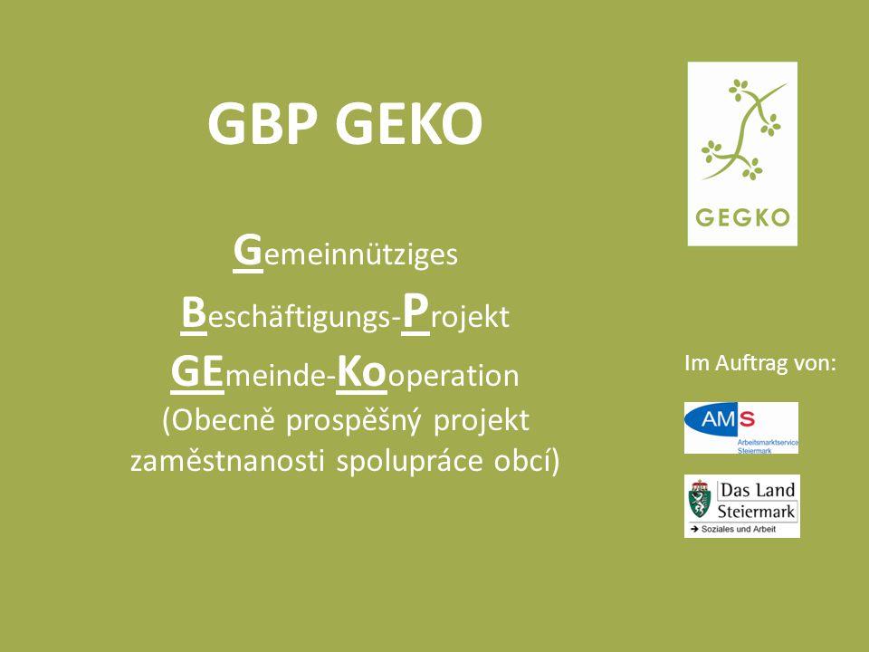 Im Auftrag von: GBP GEKO G emeinnütziges B eschäftigungs- P rojekt GE meinde- Ko operation (Obecně prospěšný projekt zaměstnanosti spolupráce obcí)