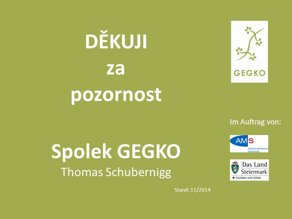 Im Auftrag von: DĚKUJI za pozornost Spolek GEGKO Thomas Schubernigg Stand: 11/2014