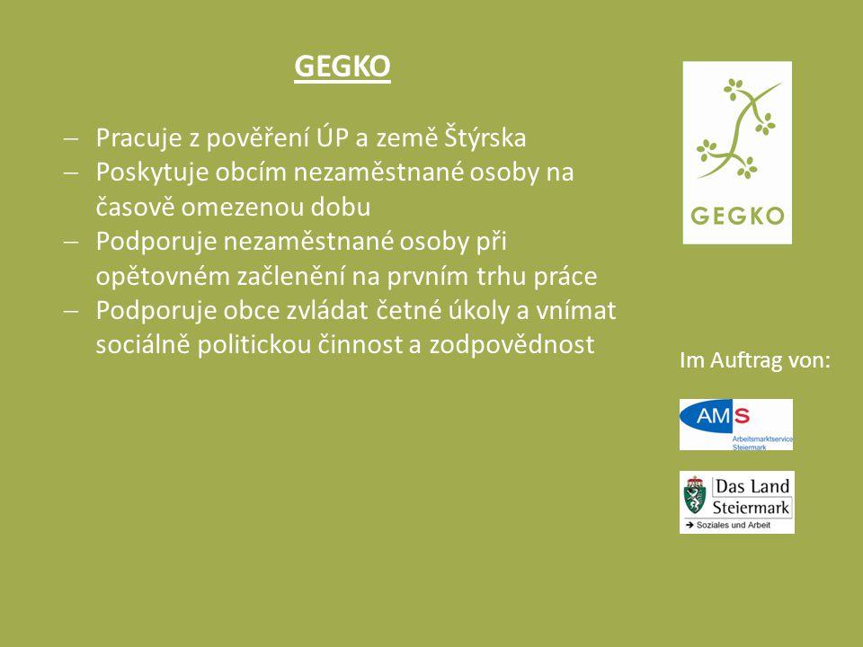 Im Auftrag von: GEGKO  Pracuje z pověření ÚP a země Štýrska  Poskytuje obcím nezaměstnané osoby na časově omezenou dobu  Podporuje nezaměstnané oso