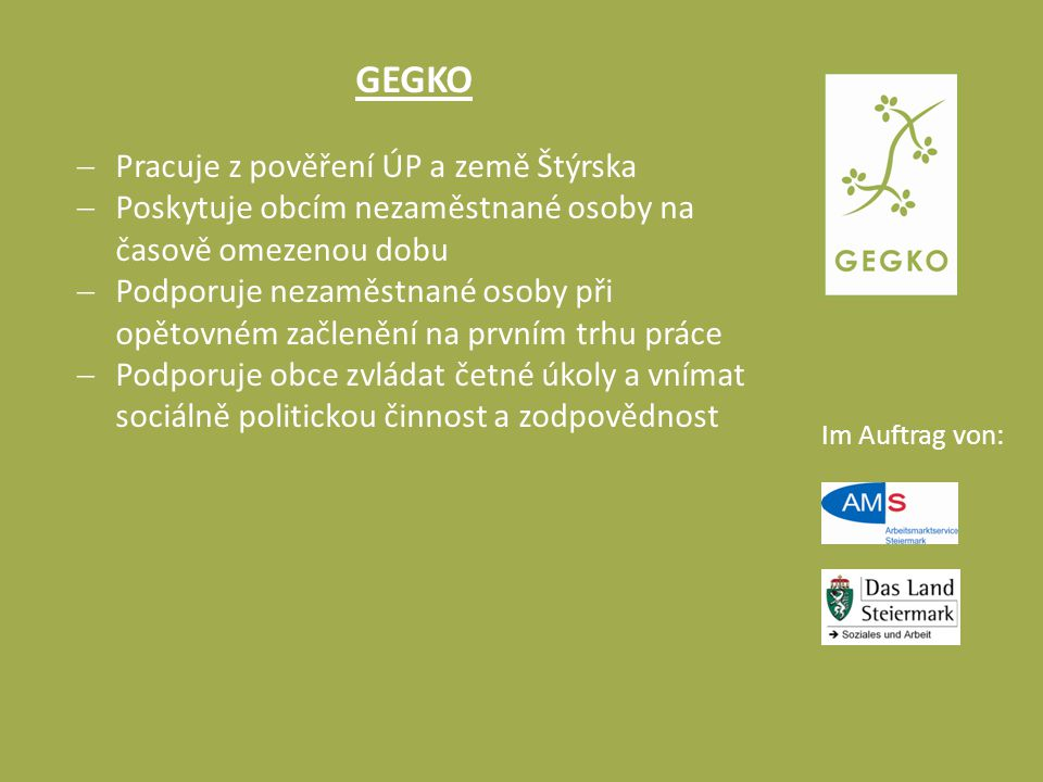 Im Auftrag von: GEGKO  Je činný téměř po celém Štýrsku s výjimkou okresů Graz (ERFA), Voitsberg (BEST), Leoben (WBI), Bruck-Mürzzuschlag (BIG).