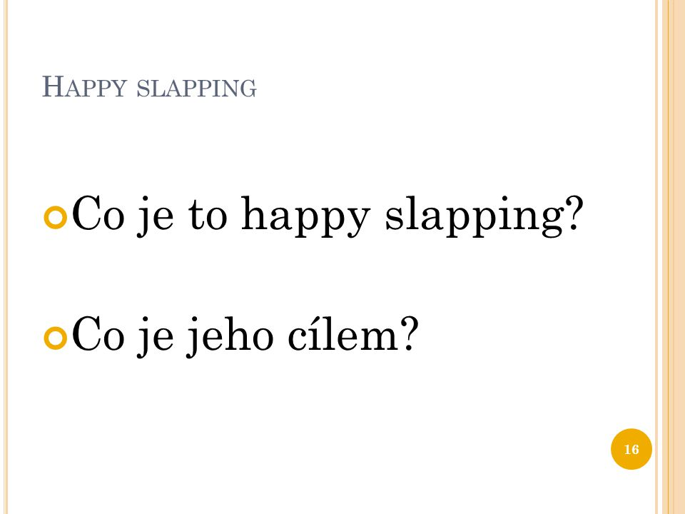 H APPY SLAPPING Co je to happy slapping? Co je jeho cílem? 16