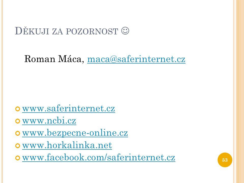 D ĚKUJI ZA POZORNOST Roman Máca, maca@saferinternet.czmaca@saferinternet.cz www.saferinternet.cz www.ncbi.cz www.bezpecne-online.cz www.horkalinka.net www.facebook.com/saferinternet.cz 53
