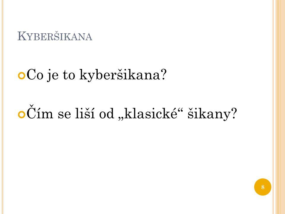 """K YBERŠIKANA Co je to kyberšikana? Čím se liší od """"klasické šikany? 8"""