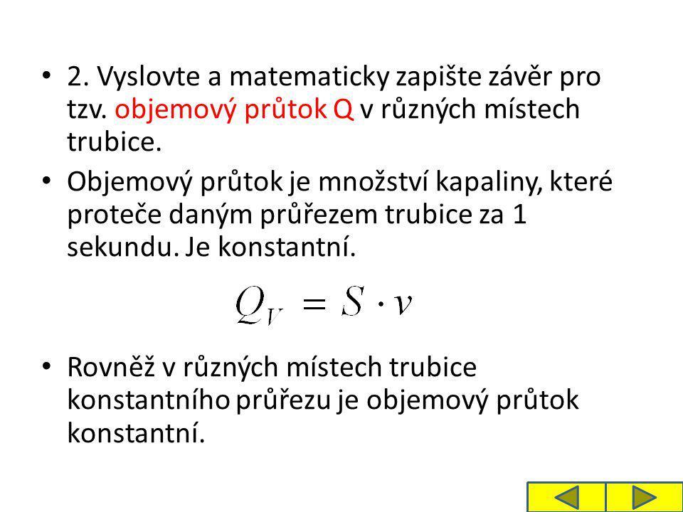 2. Vyslovte a matematicky zapište závěr pro tzv. objemový průtok Q v různých místech trubice.