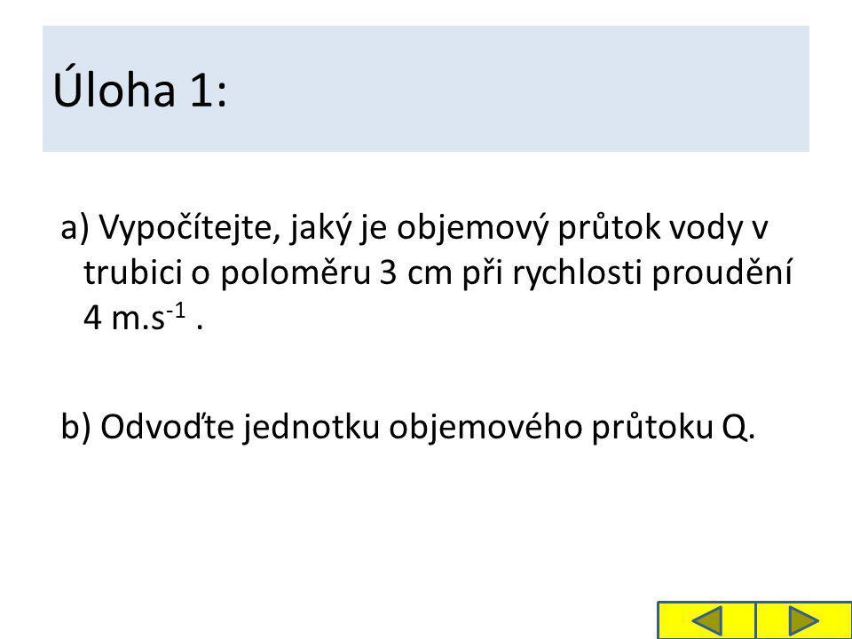 Řešení úlohy 1: r = 3 cm = 0, 03 m v = 4 m.s -1 Q = ? (j)