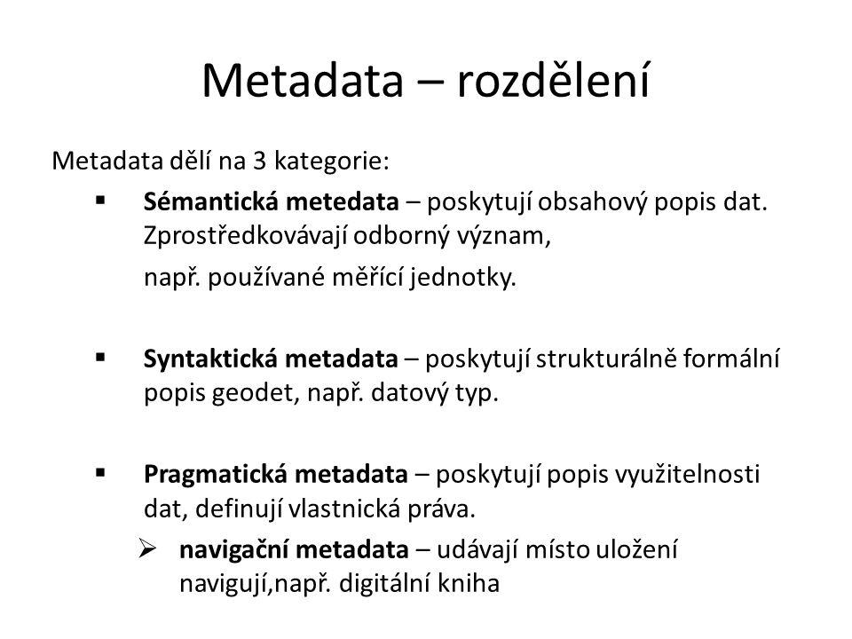 Metadata – rozdělení Metadata dělí na 3 kategorie:  Sémantická metedata – poskytují obsahový popis dat.