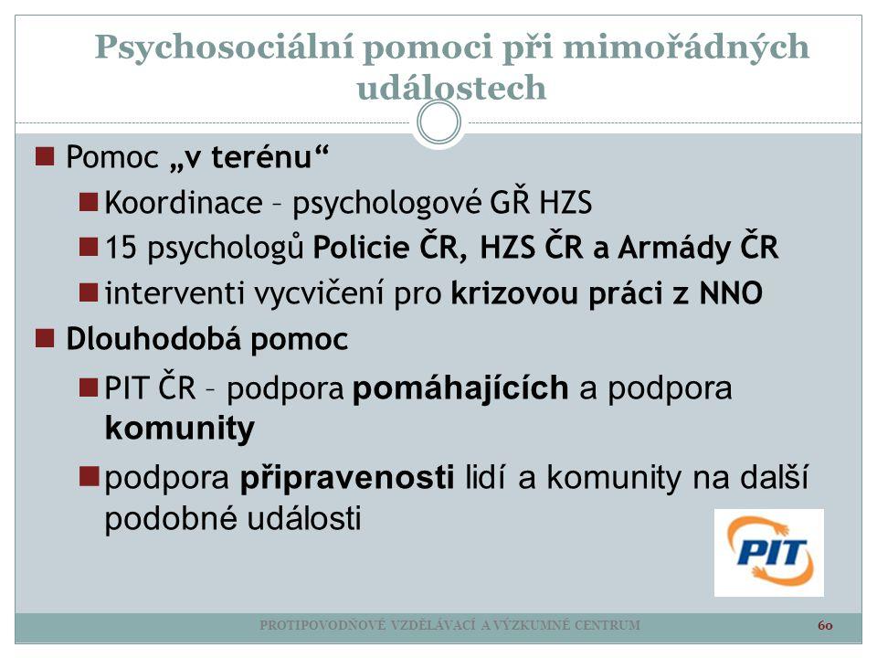 """Psychosociální pomoci při mimořádných událostech PROTIPOVODŇOVÉ VZDĚLÁVACÍ A VÝZKUMNÉ CENTRUM 60 Pomoc """"v terénu"""" Koordinace – psychologové GŘ HZS 15"""