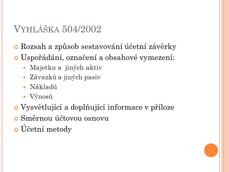 V YHLÁŠKA 504/2002 Rozsah a způsob sestavování účetní závěrky Uspořádání, označení a obsahové vymezení: Majetku a jiných aktiv Závazků a jiných pasiv