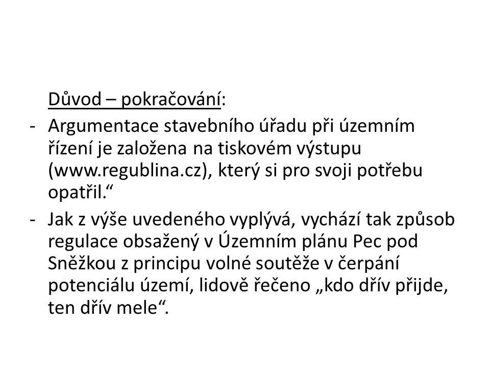 Důvod – pokračování: -Argumentace stavebního úřadu při územním řízení je založena na tiskovém výstupu (www.regublina.cz), který si pro svoji potřebu o