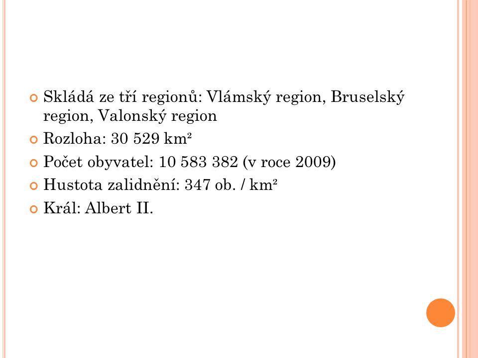 Skládá ze tří regionů: Vlámský region, Bruselský region, Valonský region Rozloha: 30 529 km² Počet obyvatel: 10 583 382 (v roce 2009) Hustota zalidnění: 347 ob.