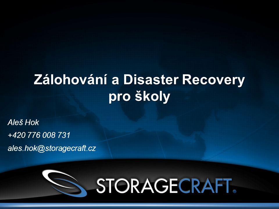 Zálohování a Disaster Recovery pro školy Aleš Hok +420 776 008 731 ales.hok@storagecraft.cz