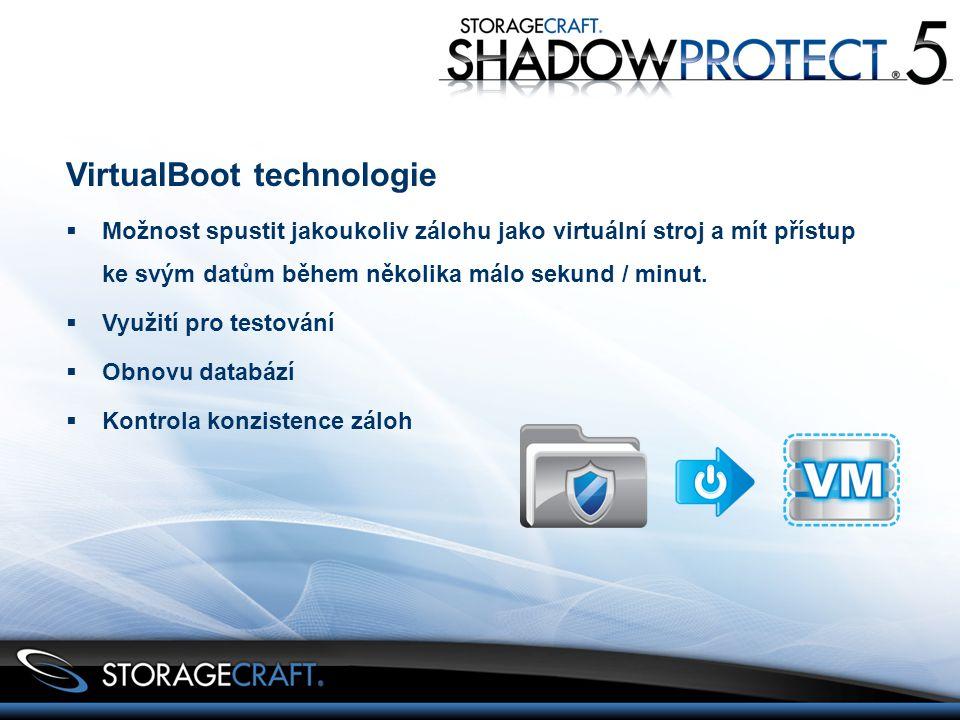 VirtualBoot technologie  Možnost spustit jakoukoliv zálohu jako virtuální stroj a mít přístup ke svým datům během několika málo sekund / minut.