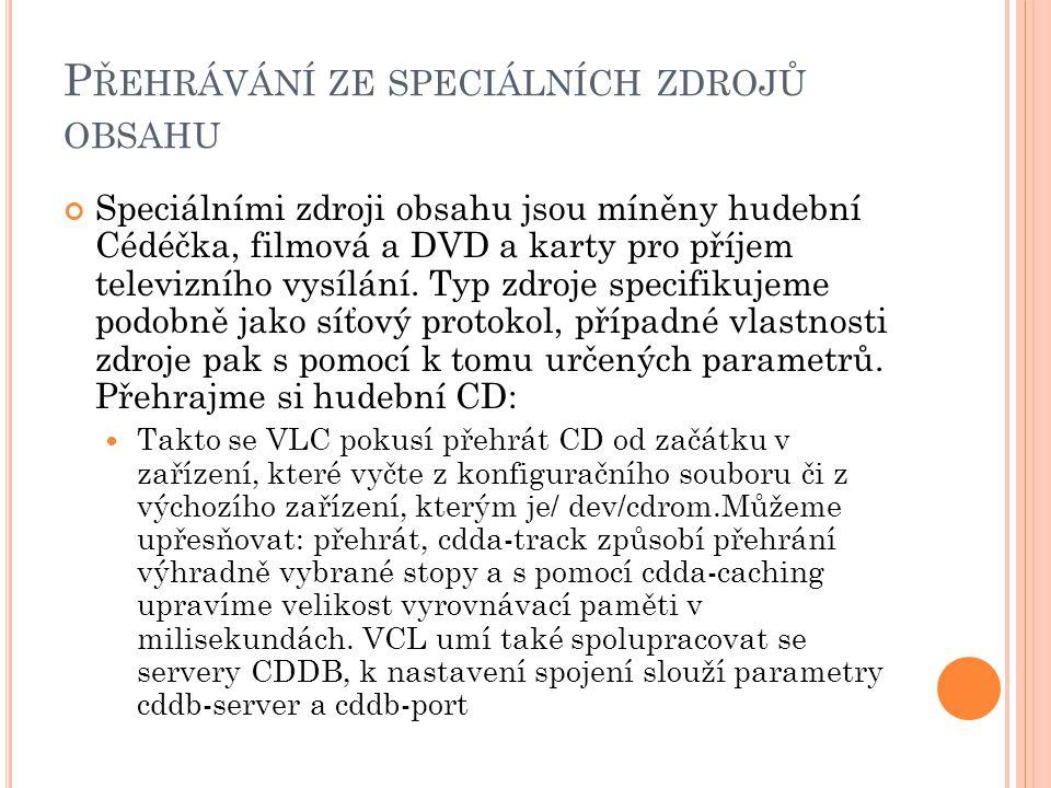 P ŘEHRÁVÁNÍ ZE SPECIÁLNÍCH ZDROJŮ OBSAHU Speciálními zdroji obsahu jsou míněny hudební Cédéčka, filmová a DVD a karty pro příjem televizního vysílání.