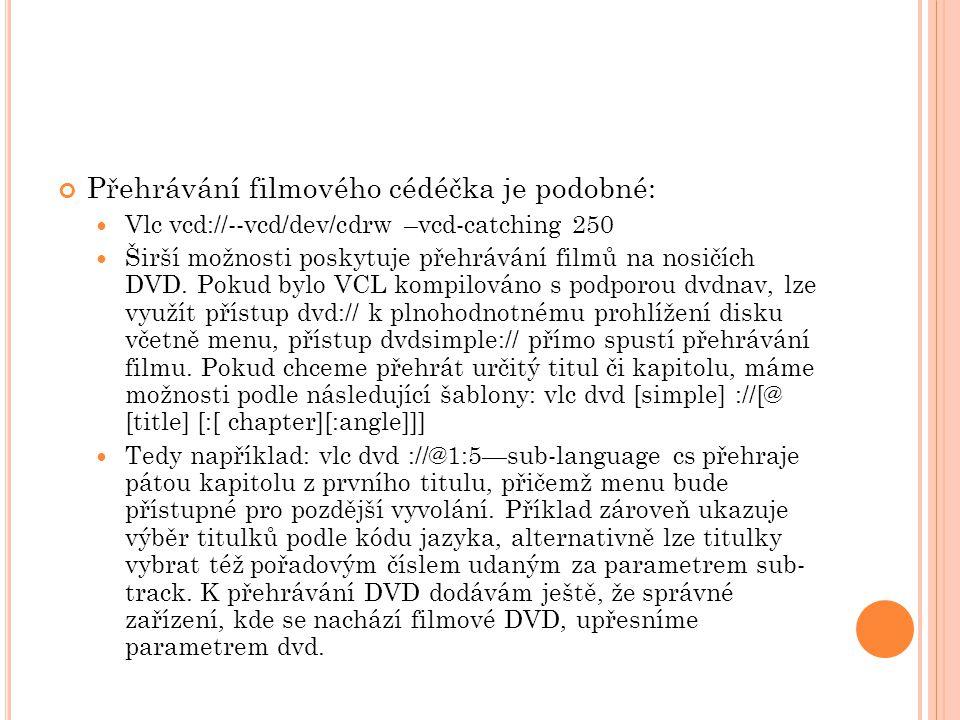 Přehrávání filmového cédéčka je podobné: Vlc vcd://--vcd/dev/cdrw –vcd-catching 250 Širší možnosti poskytuje přehrávání filmů na nosičích DVD. Pokud b