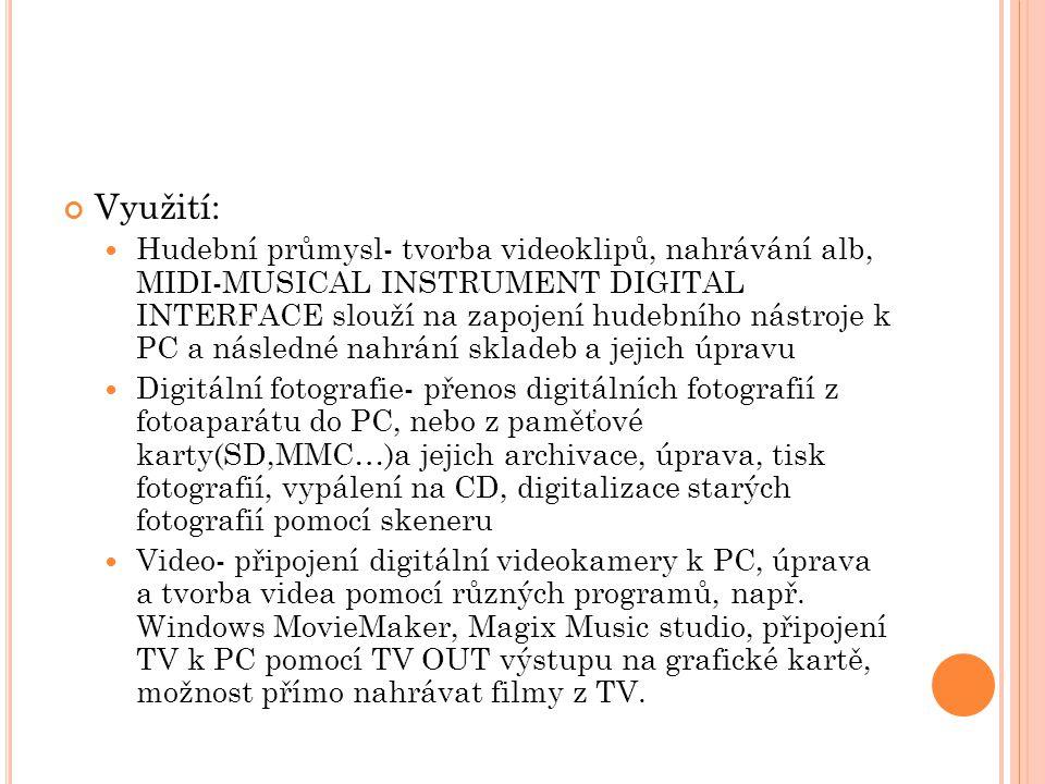 Využití: Hudební průmysl- tvorba videoklipů, nahrávání alb, MIDI-MUSICAL INSTRUMENT DIGITAL INTERFACE slouží na zapojení hudebního nástroje k PC a nás