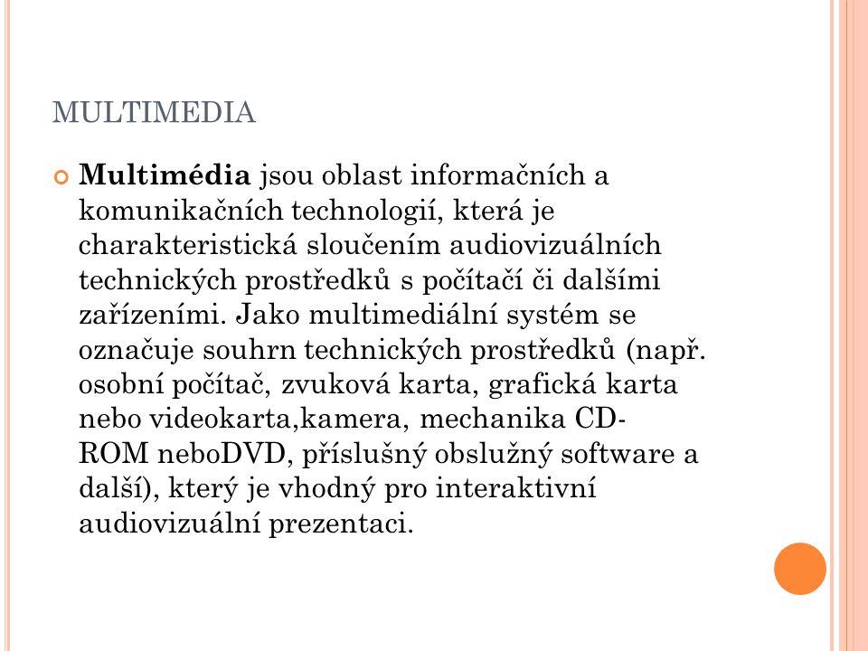MULTIMEDIA Multimédia jsou oblast informačních a komunikačních technologií, která je charakteristická sloučením audiovizuálních technických prostředků
