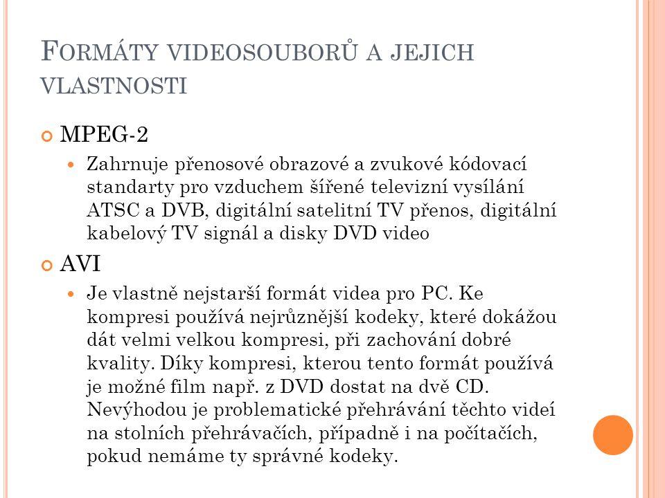 F ORMÁTY VIDEOSOUBORŮ A JEJICH VLASTNOSTI MPEG-2 Zahrnuje přenosové obrazové a zvukové kódovací standarty pro vzduchem šířené televizní vysílání ATSC