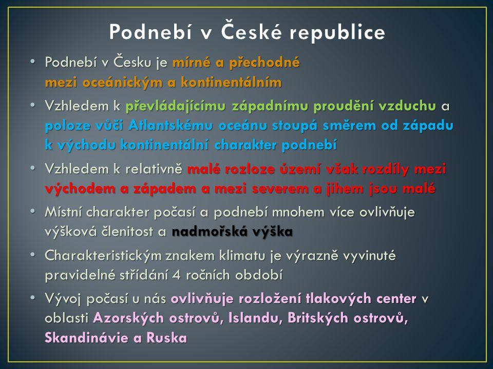 Podnebí v Česku je mírné a přechodné mezi oceánickým a kontinentálním Podnebí v Česku je mírné a přechodné mezi oceánickým a kontinentálním Vzhledem k