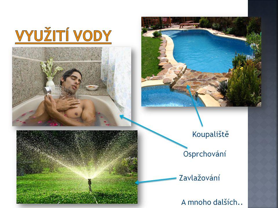 Osprchování Zavlažování Koupaliště A mnoho dalších..