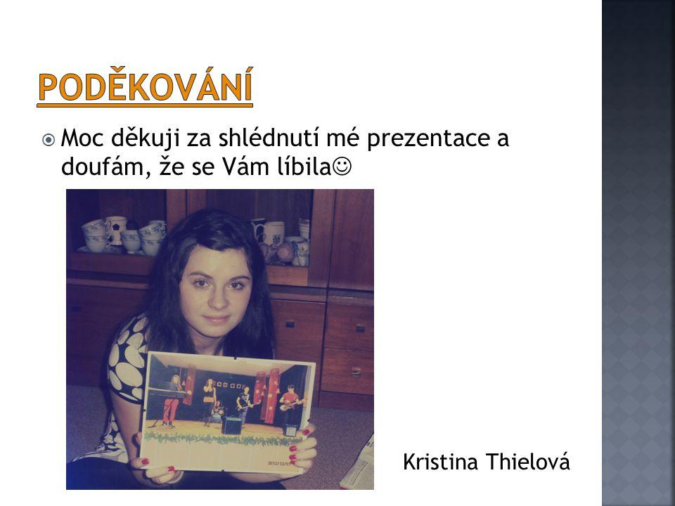  Moc děkuji za shlédnutí mé prezentace a doufám, že se Vám líbila Kristina Thielová