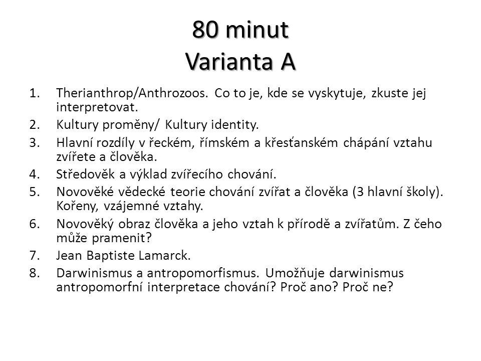 80 minut Varianta A 1.Therianthrop/Anthrozoos. Co to je, kde se vyskytuje, zkuste jej interpretovat. 2.Kultury proměny/ Kultury identity. 3.Hlavní roz