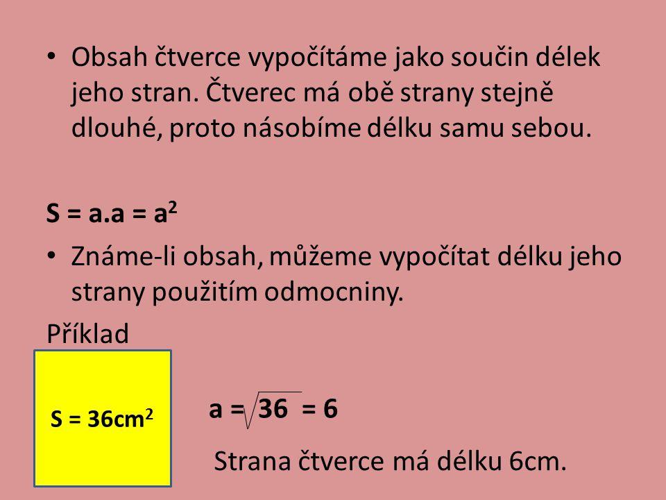 Takto: 5 2 = 5.5 = 25 25 = 5 3 2 = 3.3 = 9 9 = 3 4 2 = 4.4 = 16 16 = 4 Na další příklady jistě přijdete sami.