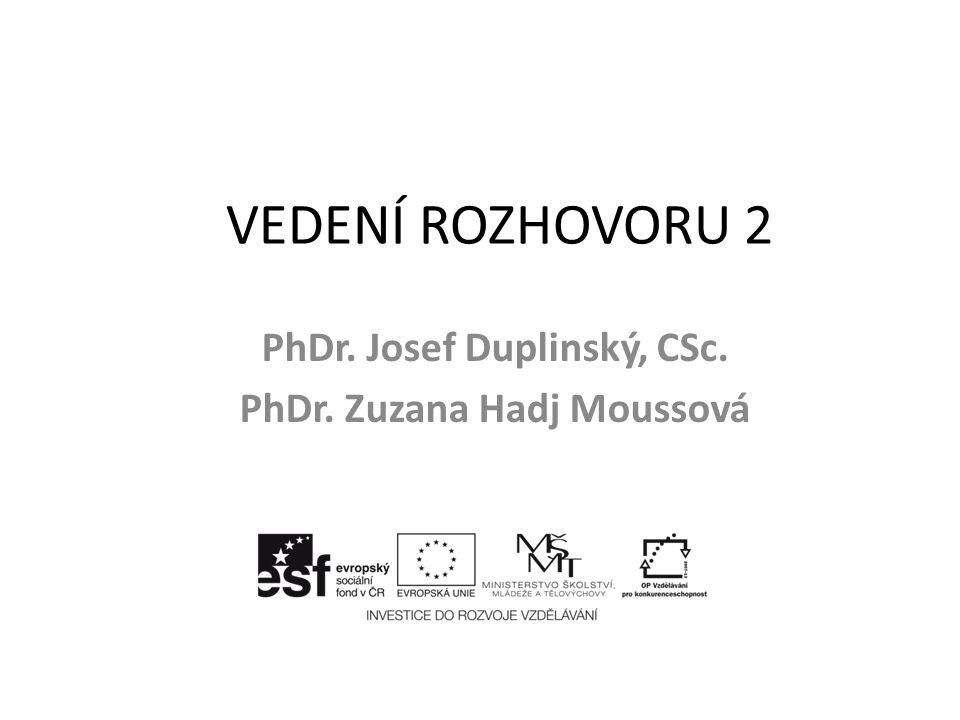 VEDENÍ ROZHOVORU 2 PhDr. Josef Duplinský, CSc. PhDr. Zuzana Hadj Moussová
