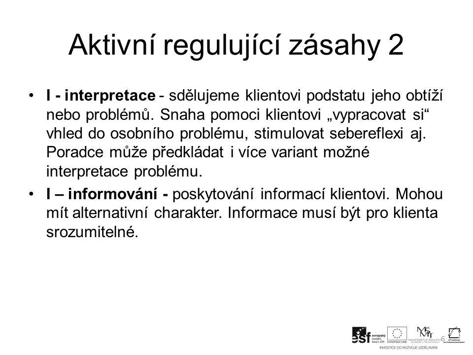 """Aktivní regulující zásahy 2 I - interpretace - sdělujeme klientovi podstatu jeho obtíží nebo problémů. Snaha pomoci klientovi """"vypracovat si"""" vhled do"""
