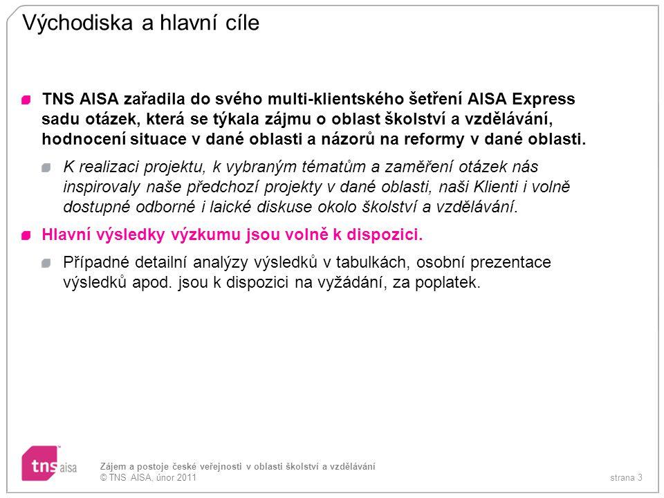 strana 3 Zájem a postoje české veřejnosti v oblasti školství a vzdělávání © TNS AISA, únor 2011 Východiska a hlavní cíle TNS AISA zařadila do svého mu