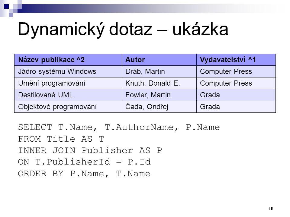 Dynamický dotaz – ukázka Název publikace ^2AutorVydavatelství ^1 Jádro systému WindowsDráb, MartinComputer Press Umění programováníKnuth, Donald E.Com