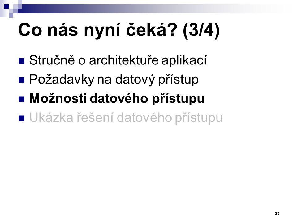 Co nás nyní čeká? (3/4) Stručně o architektuře aplikací Požadavky na datový přístup Možnosti datového přístupu Ukázka řešení datového přístupu 23
