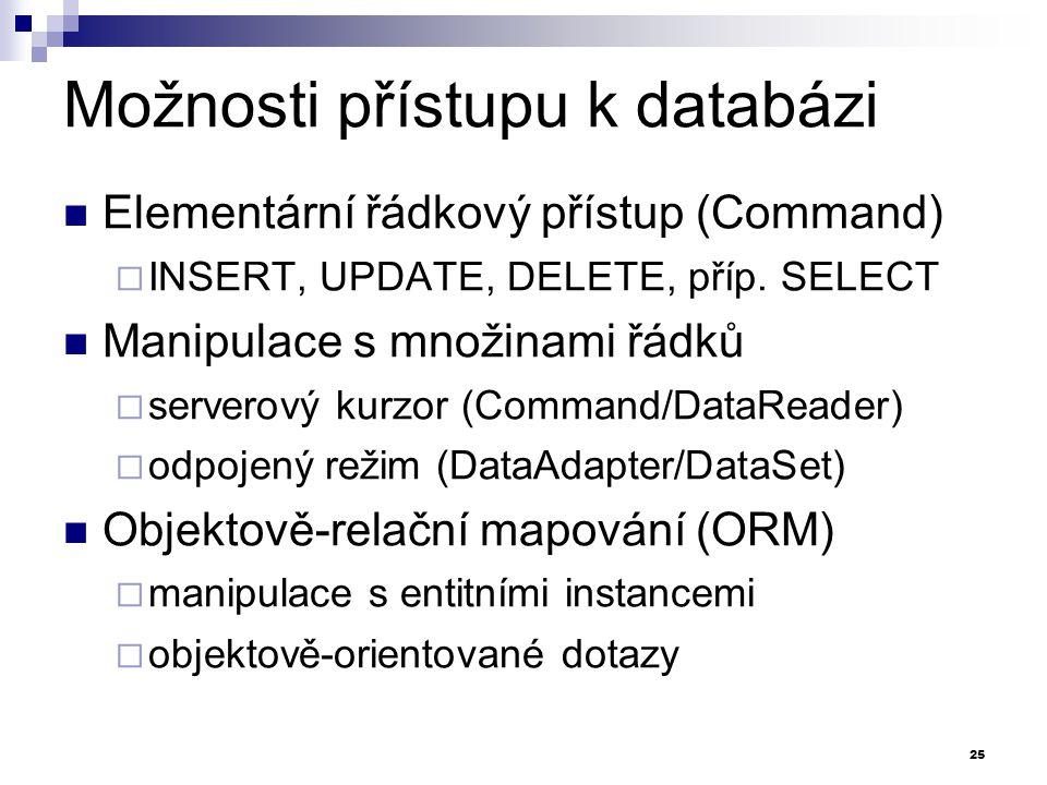 Možnosti přístupu k databázi Elementární řádkový přístup (Command)  INSERT, UPDATE, DELETE, příp. SELECT Manipulace s množinami řádků  serverový kur