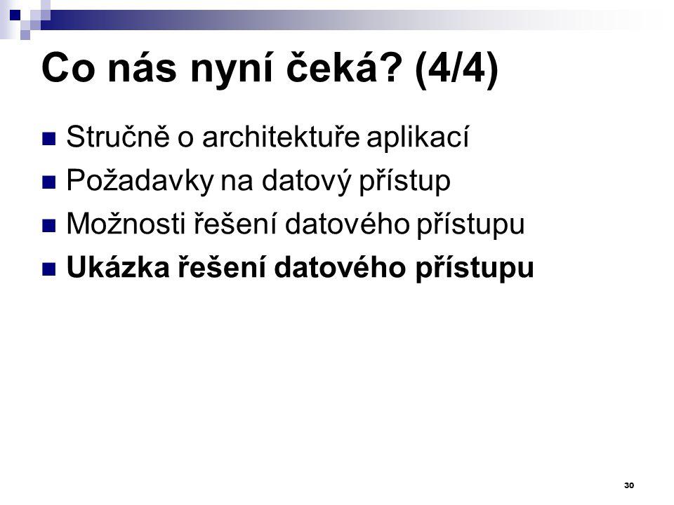Co nás nyní čeká? (4/4) Stručně o architektuře aplikací Požadavky na datový přístup Možnosti řešení datového přístupu Ukázka řešení datového přístupu