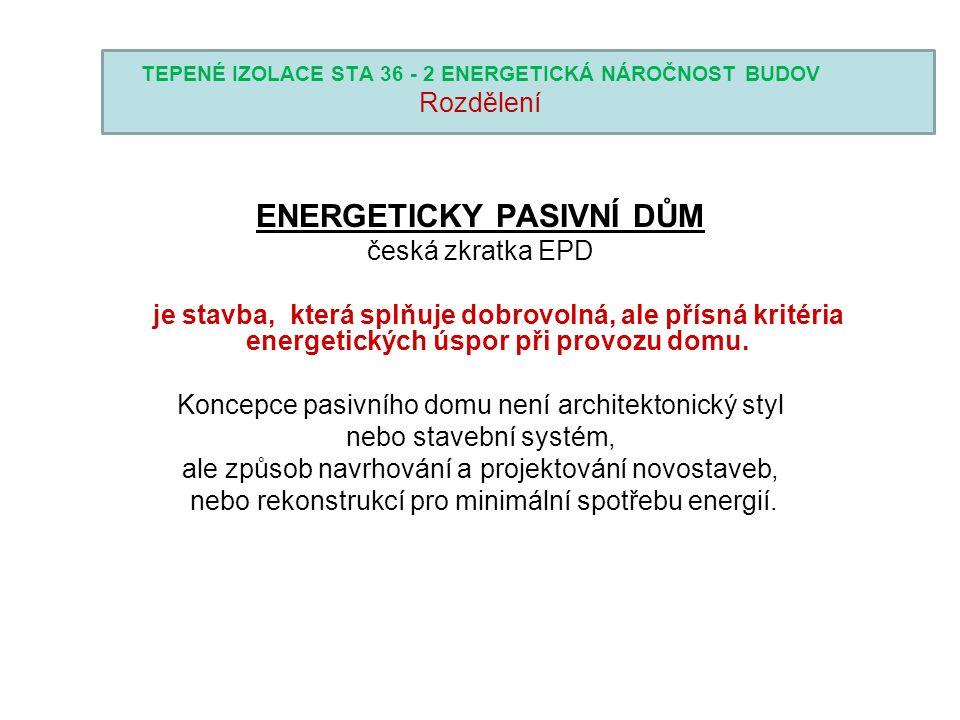 TEPENÉ IZOLACE STA 36 - 2 ENERGETICKÁ NÁROČNOST BUDOV Rozdělení ENERGETICKY PASIVNÍ DŮM česká zkratka EPD je stavba, která splňuje dobrovolná, ale pří