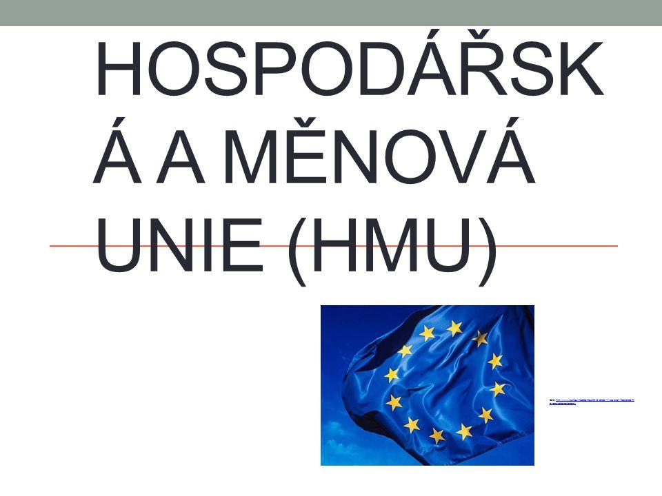 HOSPODÁŘSK Á A MĚNOVÁ UNIE (HMU) Zdroj:http://www.izun.eu/inzerce/meu-2013-aneb-i-ty-se-stan-poslancem- evropskeho-parlamentuhttp://www.izun.eu/inzerc