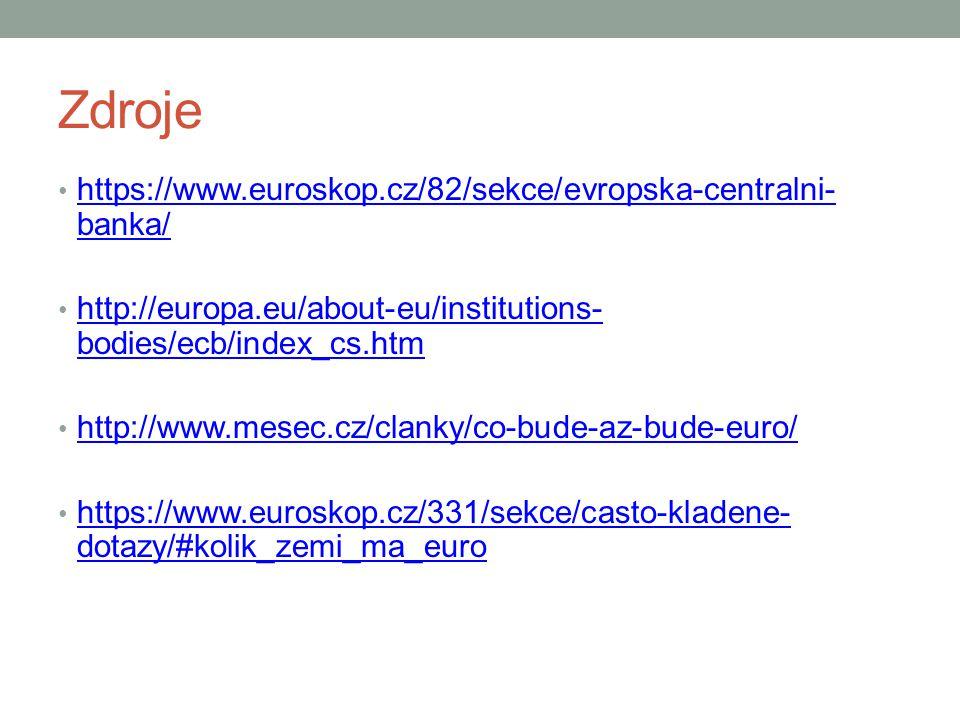 Zdroje https://www.euroskop.cz/82/sekce/evropska-centralni- banka/ https://www.euroskop.cz/82/sekce/evropska-centralni- banka/ http://europa.eu/about-