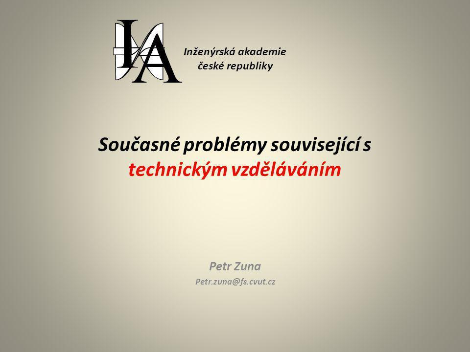 Inženýrská akademie české republiky Současné problémy související s technickým vzděláváním Petr Zuna Petr.zuna@fs.cvut.cz