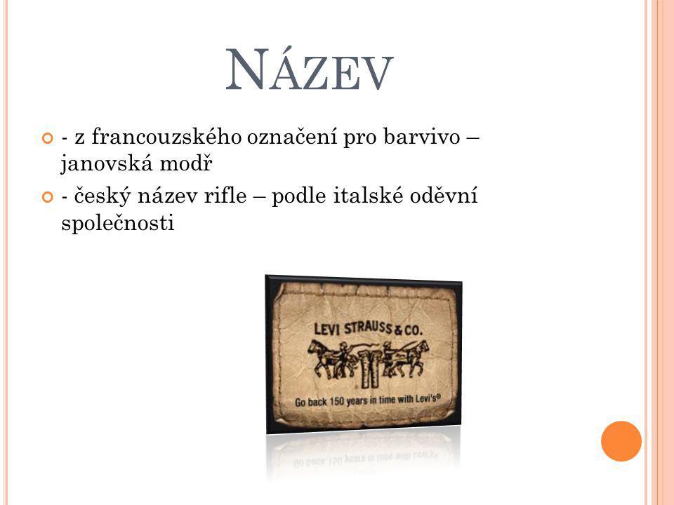 N ÁZEV - z francouzského označení pro barvivo – janovská modř - český název rifle – podle italské oděvní společnosti