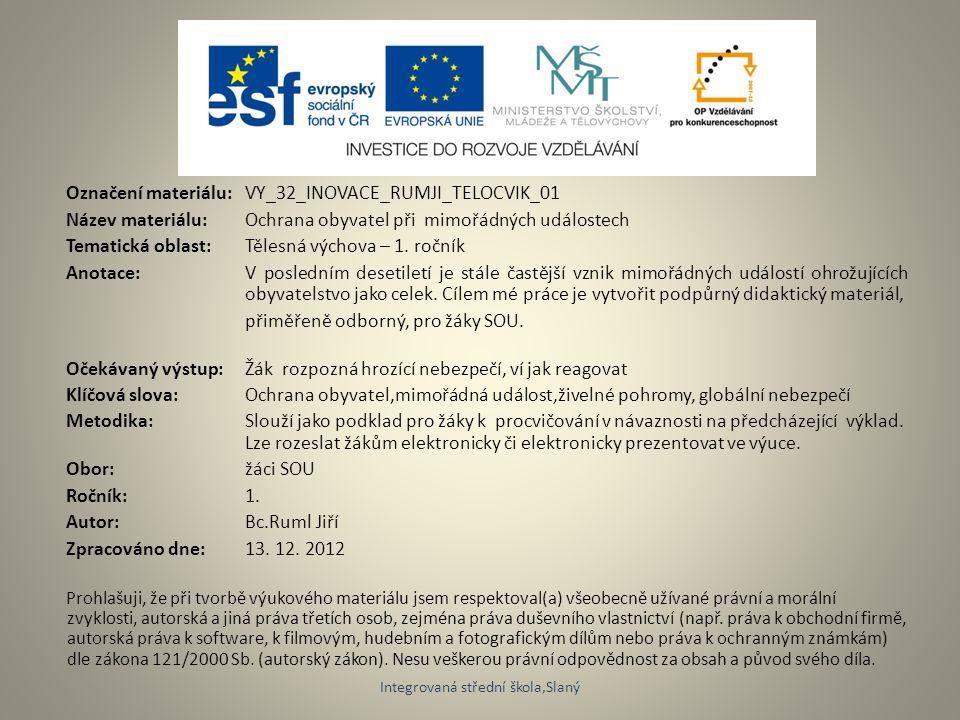 Označení materiálu: VY_32_INOVACE_RUMJI_TELOCVIK_01 Název materiálu:Ochrana obyvatel při mimořádných událostech Tematická oblast:Tělesná výchova – 1.