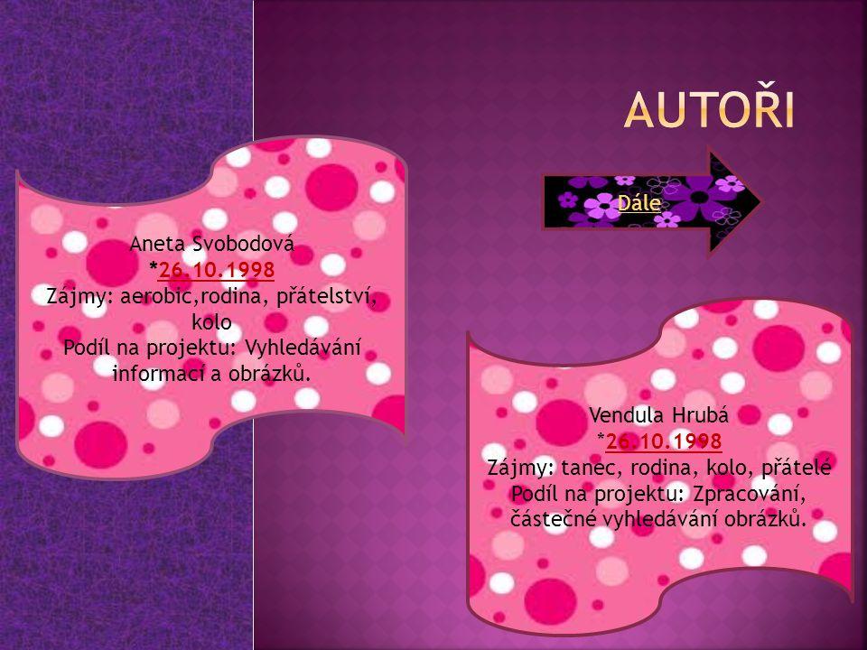 Aneta Svobodová *26.10.1998 Zájmy: aerobic,rodina, přátelství, kolo Podíl na projektu: Vyhledávání informací a obrázků. Vendula Hrubá *26.10.1998 Zájm