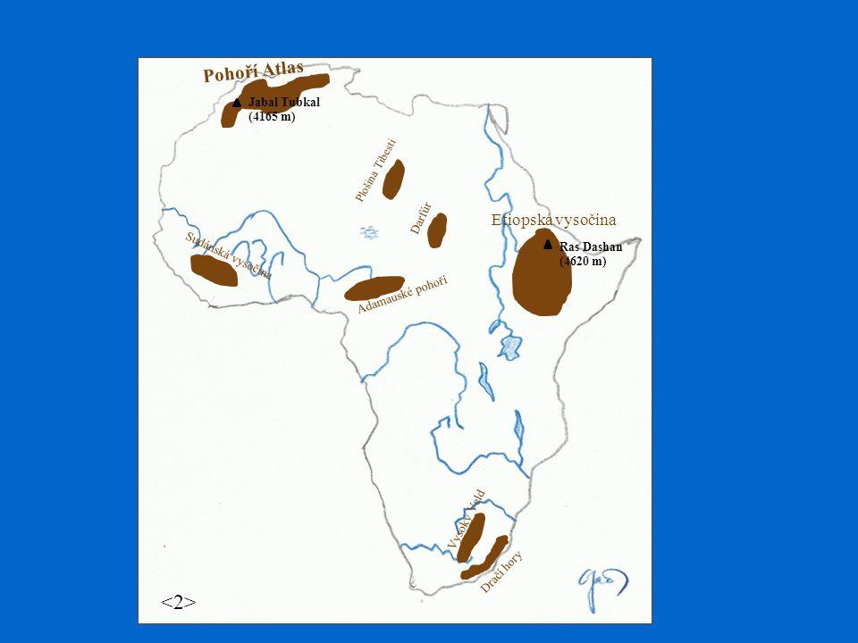 Pohoří Atlas Jabal Tubkal (4165 m) Plošina Tibesti Darfúr Etiopská vysočina Ras Dashan (4620 m) Sudánská vysočina Adamauské pohoří Dračí hory Vysoký Veld Mt.