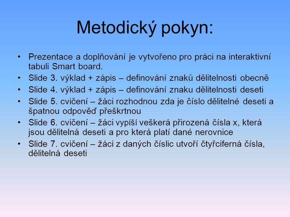 Metodický pokyn: Prezentace a doplňování je vytvořeno pro práci na interaktivní tabuli Smart board. Slide 3. výklad + zápis – definování znaků dělitel