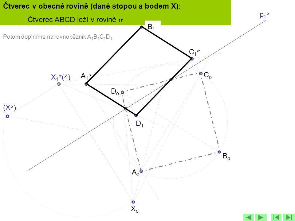 p1p1 X 1   C1C1 (X   XoXo Potom doplníme na rovnoběžník A 1 B 1 C 1 D 1. A1A1 AoAo CoCo BoBo DoDo D1D1 Čtverec v obecné rovině (dané stopo