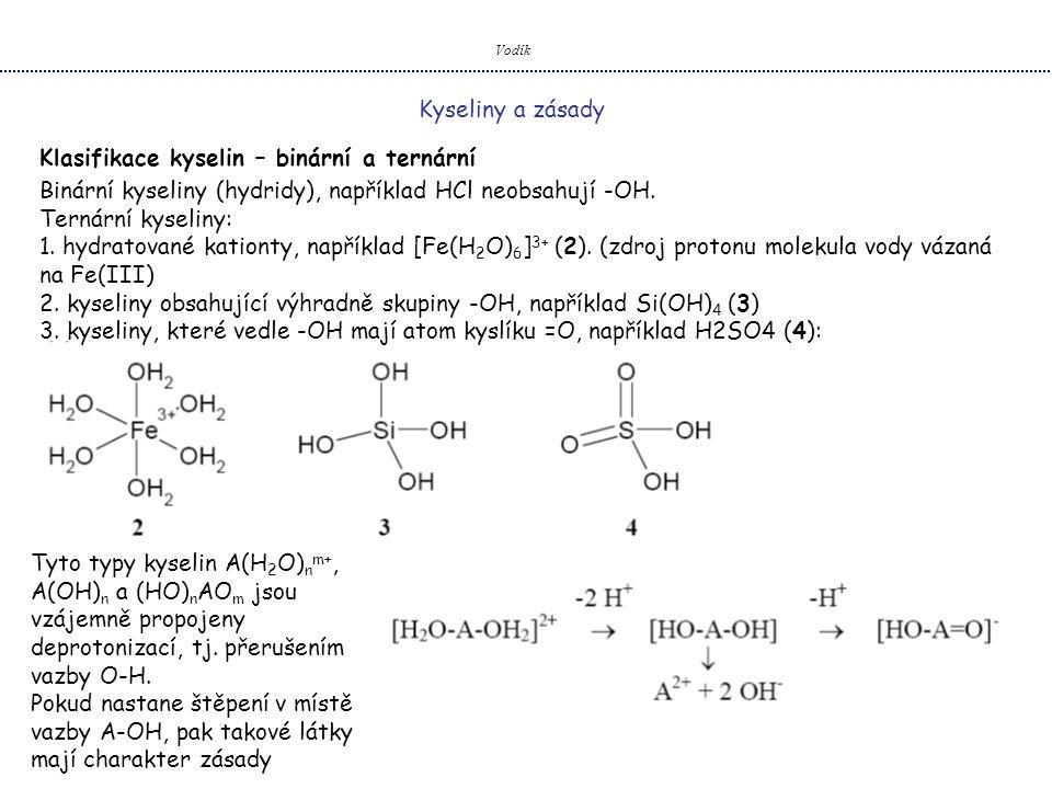 Vodík Kyseliny a zásady Klasifikace kyselin – binární a ternární Binární kyseliny (hydridy), například HCl neobsahují -OH. Ternární kyseliny: 1. hydra