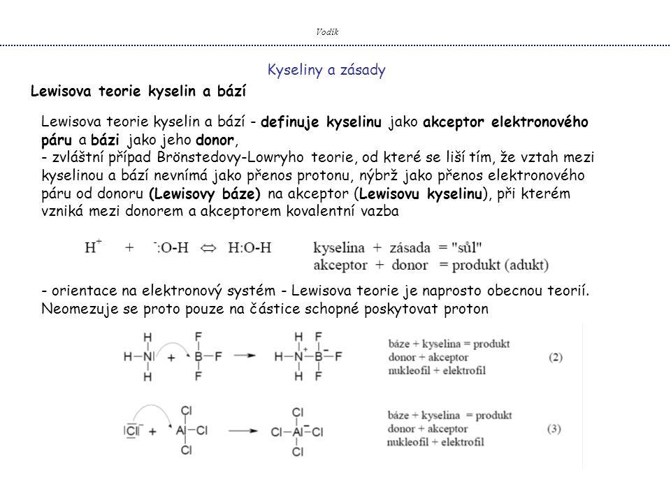 Vodík Kyseliny a zásady Lewisova teorie kyselin a bází Lewisova teorie kyselin a bází - definuje kyselinu jako akceptor elektronového páru a bázi jako