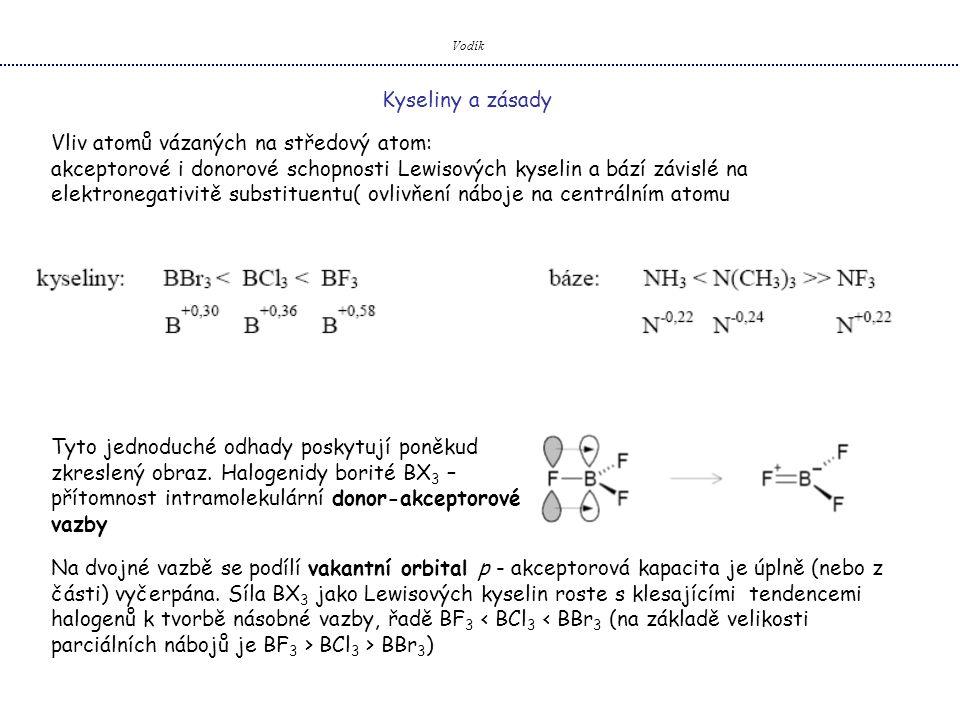 Vodík Kyseliny a zásady Tyto jednoduché odhady poskytují poněkud zkreslený obraz. Halogenidy borité BX 3 – přítomnost intramolekulární donor-akceptoro