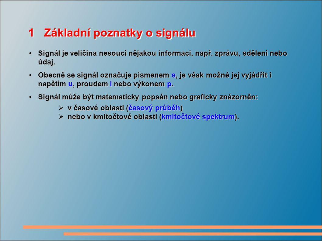 1 Základní poznatky o signálu Signál je veličina nesoucí nějakou informaci, např.